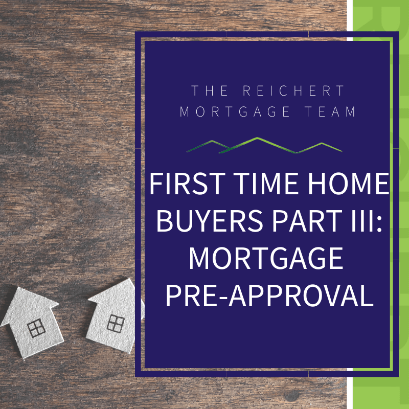 Reichert Blog Image with two small houses and the title 'first time home buyers part III: Mortgage Pre-Approval'